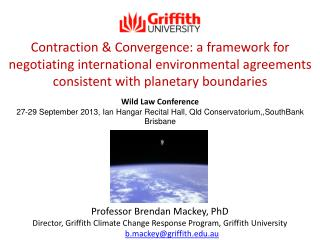 Professor Brendan  Mackey, PhD Director, Griffith Climate Change Response  Program, Griffith  University email:  b.macke