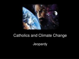 Catholics and Climate Change Jeopardy