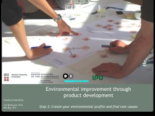 Environmental improvement through product development Step 3: Create your environmental profile and find root causes