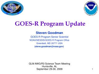 Steven Goodman GOES-R Program Senior Scientist NOAA/NESDIS/GOES-R Program Office Greenbelt, MD 20771 USA (steve.goodman@