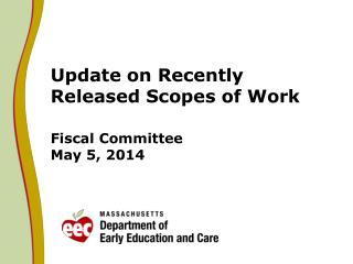 Update on Recently Released Scopes of Work Fiscal Committee May 5, 2014