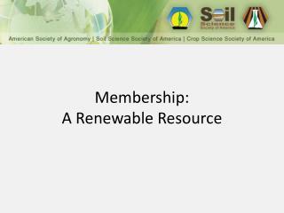 Membership: A Renewable Resource
