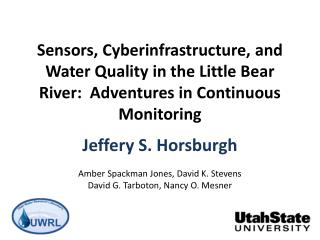 Sensors, Cyberinfrastructure, and Water Quality in the Little Bear River:  Adventures in Continuous Monitoring