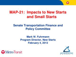 MAP-21:  Impacts to New Starts         and Small Starts Senate Transportation Finance  and  Policy Committee Mark W. Fuh