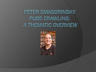 Peter Smagorinsky Pubs Crawling: A Thematic Overview