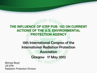 THE INFLUENCE OF ICRP PUB. 103 ON CURRENT ACTIONS OF THE U.S. ENVIRONMENTAL PROTECTION AGENCY