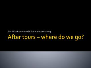 After tours – where do we go?