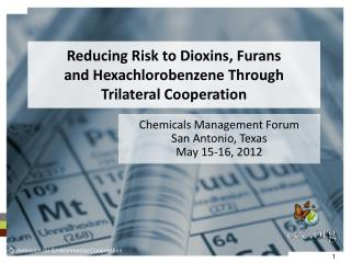 Reducing Risk to Dioxins, Furans  and  Hexachlorobenzene  Through  Trilateral Cooperation