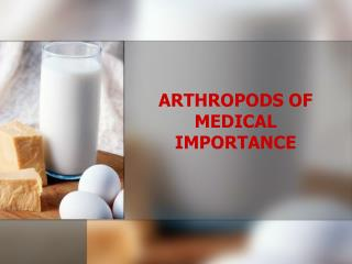 ARTHROPODS OF MEDICAL IMPORTANCE