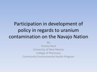 Participation in development of policy in regards to uranium contamination on the Navajo Nation