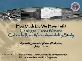 How Much Do We Have Left? Coming to Terms With the  Colorado River Water Availability Study Annual Colorado Water Worksh