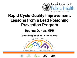 Rapid Cycle Quality Improvement: Lessons from a Lead Poisoning Prevention  Program Deanna Durica, MPH ddurica@cookcounty