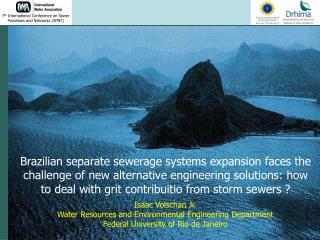 Isaac Volschan Jr. Water Resources and Environmental Engineering Department Federal University of Rio de Janeiro