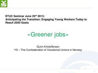 ETUC Seminar  June 25 th  2013: Anticipating the Transition: Engaging Young Workers Today to Reach 2050 Goals «Greener