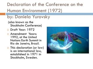 Declaration of the Conference on the Human Environment (1972 ) by: Daniela Yurovsky