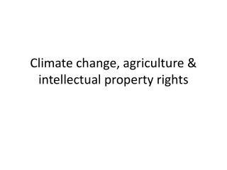 Climate change, agriculture & intellectual property rights