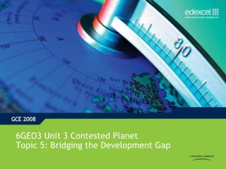 6GEO3 Unit 3 Contested Planet Topic 5: Bridging the Development Gap