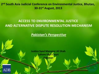 2 nd  South Asia Judicial Conference on Environmental  Justice, Bhutan,   30-31 st August, 2013  ACCESS TO ENVIRONMENTAL