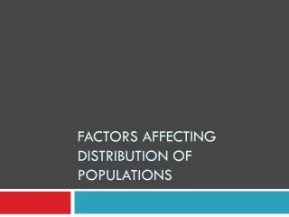 Factors affecting Distribution of populations