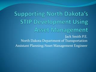 Supporting North Dakota's STIP Development Using Asset Management