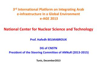 3 rd  International Platform on Integrating Arab  e-infrastructure in a Global Environment  e-AGE 2013