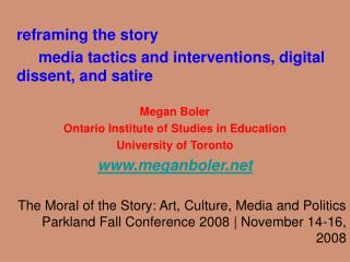 reframing the story 		media tactics and interventions, digital dissent, and satire Megan Boler Ontario Institute of Stud