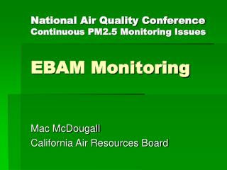 National Air Quality Conference Continuous PM2.5 Monitoring Issues EBAM Monitoring
