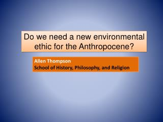 Do we need a new e nvironmental ethic  for the  Anthropocene ?