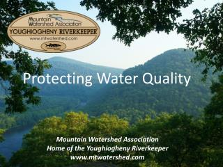 Mountain Watershed Association Home of the Youghiogheny Riverkeeper www.mtwatershed.com
