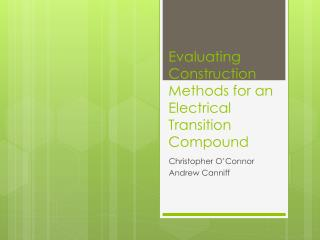 Evaluating Construction Methods for an Electrical Transition Compound
