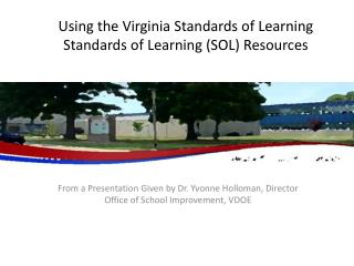 Using the Virginia Standards of Learning Standards of Learning (SOL) Resources