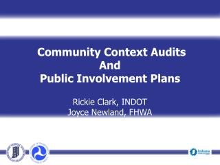Community Context Audits  And Public Involvement Plans Rickie Clark, INDOT Joyce Newland, FHWA Presenter Title, INDOT Ev