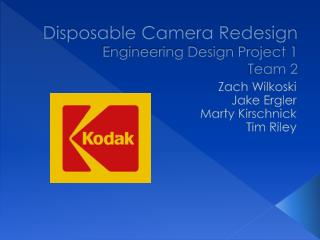 Disposable Camera Redesign Engineering Design Project 1 Team 2