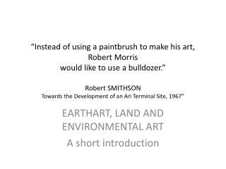 EARTHART, LAND AND ENVIRONMENTAL ART A short introduction