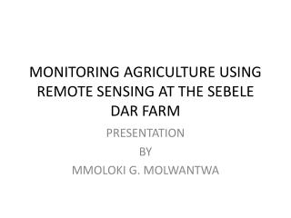 MONITORING AGRICULTURE USING REMOTE SENSING AT THE SEBELE DAR FARM