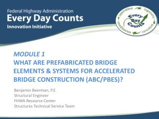 Module 1 What are Prefabricated Bridge Elements & Systems for Accelerated Bridge Construction (ABC/PBES)?