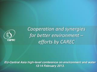 Cooperation and synergies  for better environment –  efforts by CAREC