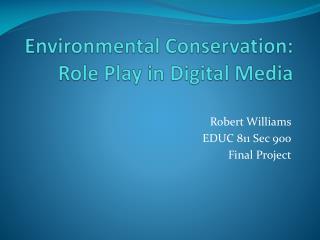 Environmental Conservation: Role Play in Digital Media