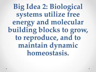 Big Idea 2: Biological systems utilize free energy and molecular building blocks to grow, to reproduce, and to maintain