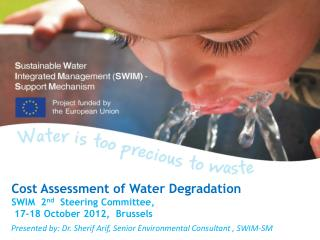 Cost Assessment of Water Degradation    SWIM  2 nd   Steering Committee ,  17-18  October 2012,   Brussels