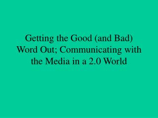 Getting the Good (and Bad) Word Out; Communicating with the Media in a 2.0 World