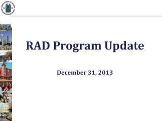 RAD Program Update December 31, 2013
