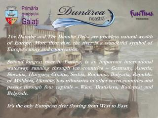 The Danube and The Danube Delta are priceless natural wealth of Europe. More than that, the river is a wonderful symbol