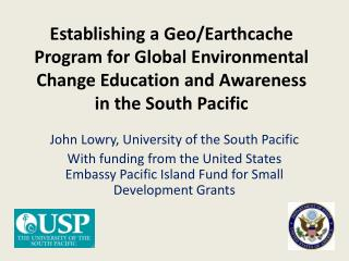 Establishing a Geo/ Earthcache Program  for Global Environmental Change Education and Awareness in the South Pacific