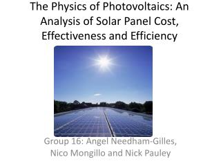 The Physics of Photovoltaics: An Analysis of Solar Panel Cost,  E ffectiveness and Efficiency