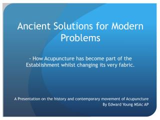 Ancient Solutions for Modern Problems - How Acupuncture has become part of the Establishment whilst changing its very fa