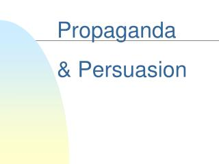 Propaganda  Persuasion Persuasion A communication process to ...