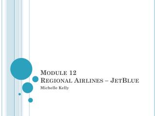 Module  12 Regional Airlines – JetBlue