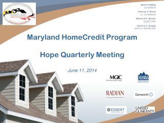 Maryland HomeCredit Program Hope Quarterly Meeting June 11, 2014