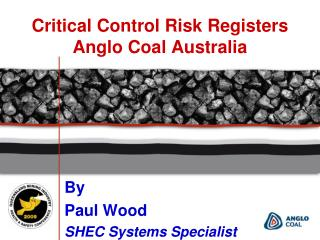 Critical Control Risk Registers  Anglo Coal Australia